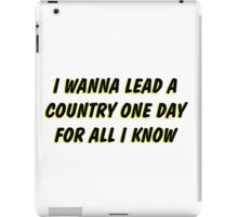 i wanna lead a country one day for all i know 2 iPad Case/Skin