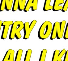 i wanna lead a country one day for all i know Sticker