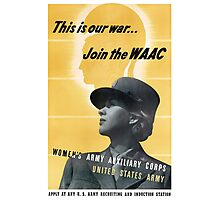 This Is Our War... Join The WAAC Photographic Print