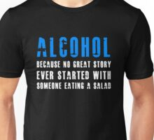 Alcohol no great Unisex T-Shirt