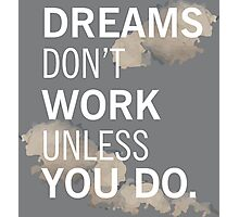 Dream dont work unless you do Photographic Print