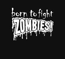 Born to Fight Zombies Unisex T-Shirt