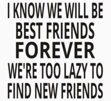 I Know We Will Be Best Friends Forever by coolfuntees