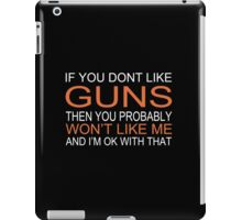 If You Don't Like Guns Then You Probably Won't Like Me And I'm Ok With That - Tshirts & Accessories iPad Case/Skin