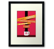 I Survived Another Meeting That Could Have Been An Email! Framed Print