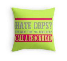 Hate Cops Call A Crackhead Throw Pillow