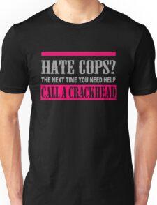 Hate Cops Call A Crackhead Unisex T-Shirt