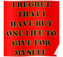I regret that I have but one life to give for myself Poster