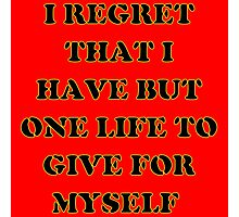 I regret that I have but one life to give for myself Photographic Print