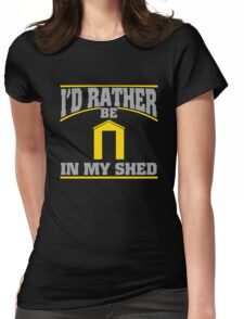 Id Rather Be In My Shed Womens Fitted T-Shirt