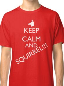 Keep Calm and SQUIRREL! Classic T-Shirt