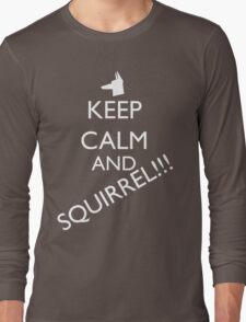 Keep Calm and SQUIRREL! Long Sleeve T-Shirt