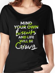 Mind Your Own Biscuits and Life Will Be Gravy Women's Relaxed Fit T-Shirt