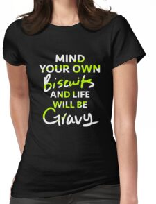 Mind Your Own Biscuits and Life Will Be Gravy Womens Fitted T-Shirt