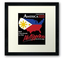 i may live in america but i was made in the philippines Framed Print