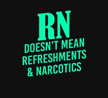 Rn Doesnt Mean Refreshments And Narcotics Unisex T-Shirt