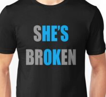 Shes Broken Hes OK Unisex T-Shirt
