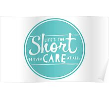 Life's Too Short To Even Care At All Poster