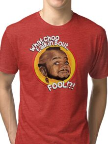 Mr Gary T Coleman - Whatchoo talkin'bout FOOL!?! Tri-blend T-Shirt