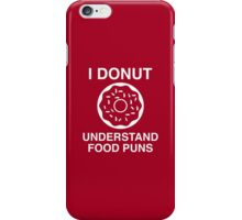 I Donut Understand Food Puns iPhone Case/Skin