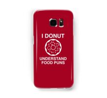 I Donut Understand Food Puns Samsung Galaxy Case/Skin