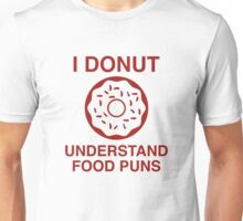 I Donut Understand Food Puns Unisex T-Shirt