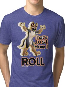 That's Just How I Roll Tri-blend T-Shirt