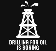 Drilling For Oil Is Boring by AmazingVision