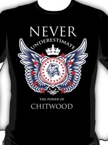 Never Underestimate The Power Of Chitwood - Tshirts & Accessories T-Shirt