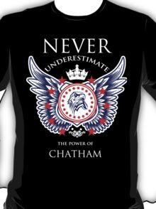 Never Underestimate The Power Of Chatham - Tshirts & Accessories T-Shirt