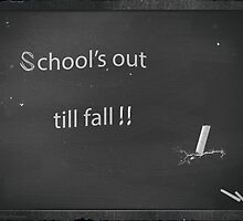 School's Out Till Fall! by Yannik Hay