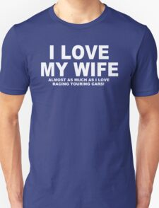 I LOVE MY WIFE Almost As Much As I Love Racing Touring Cars T-Shirt
