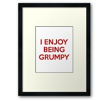 I Enjoy Being Grumpy Framed Print