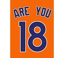 ARE YOU 18 - Broncos Edition Photographic Print
