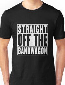 Straight Off the Bandwagon Unisex T-Shirt