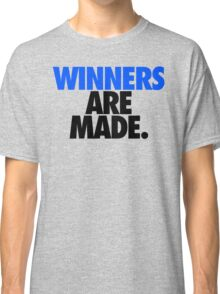 WINNERS ARE MADE. Classic T-Shirt