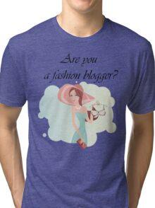 Are you a fashion blogger? Tri-blend T-Shirt