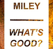 MILEY WHAT'S GOOD? by doritophan