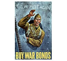 Till We Meet Again -- Buy War Bonds Photographic Print