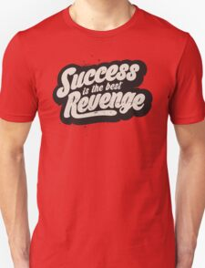 SUCCESS IS THE BEST REVENGE Unisex T-Shirt