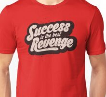 SUCCESS IS THE BEST REVENGE Unisex T-Shirt