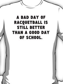 A Bad Day Of Racquetball T-Shirt