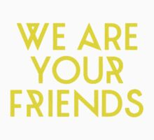 We are your friends by Draw2LUV