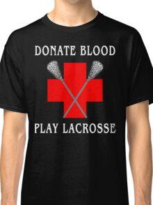"Lacrosse ""Donate Blood Play Lacrosse"" Classic T-Shirt"