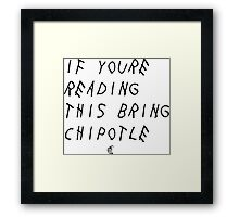 If your reading this bring chipotle Framed Print