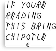 If your reading this bring chipotle Canvas Print