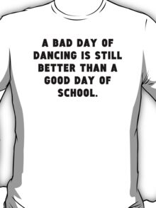 A Bad Day Of Dancing T-Shirt