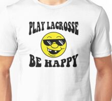 "Funny Lacrosse ""Be Happy Play Lacrosse"" Unisex T-Shirt"