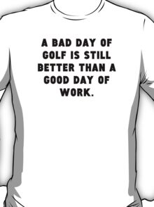 A Bad Day Of Golf T-Shirt