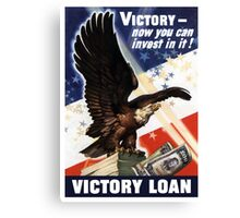 Victory - Now You Can Invest In It - WWII Canvas Print